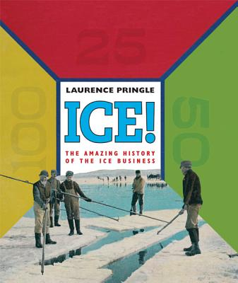 ICE!: The Amazing History of the Ice Business, Pringle, Laurence