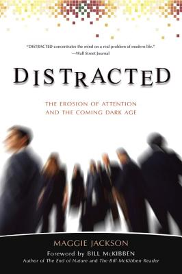 Distracted: The Erosion of Attention and the Coming Dark Age, Maggie Jackson