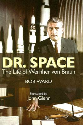 Dr. Space: The Life of Wernher von Braun, Ward, Bob