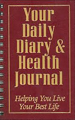 YOUR DAILY DIARY AND HEALTH JOURNAL Helping You Live Your Best Life