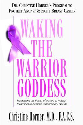 Image for Waking the Warrior Goddess: Dr. Christine Horner's Program to Protect Against & Fight Breast Cancer