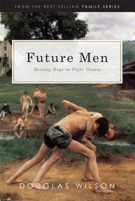 Image for Future Men: Raising Boys to Fight Giants