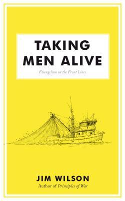 Image for Taking Men Alive: Evangelism on the Front Lines