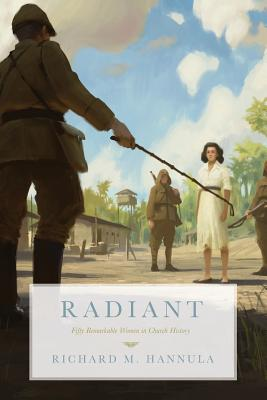 Image for Radiant: Fifty Remarkable Women in Church History