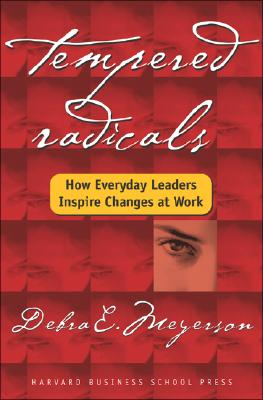 Image for Tempered Radicals: How Everyday Leaders Inspire Change at Work
