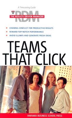 Teams That Click (The Results-Driven Manager Series), Harvard Business School Press