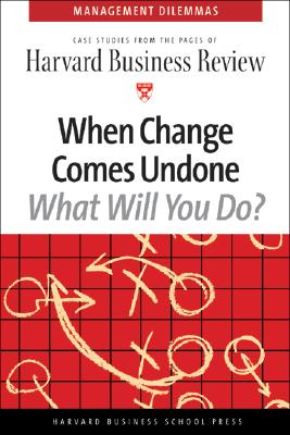 Image for When Change Comes Undone (Harvard Business Review Management Dilemma Series)