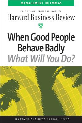 Image for When Good People Behave Badly (Harvard Business Review Management Dilemas)