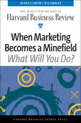 Image for When Marketing Becomes a Minefield (Harvard Business Review Management Dilemas)