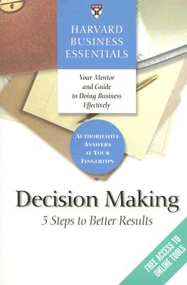 Harvard Business Essentials, Decision Making : 5 Steps to Better Results, NOT AVAILABLE (NA)