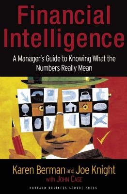 Image for Financial Intelligence: A Manager's Guide to Knowing What the Numbers Really Mean