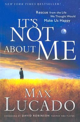 Image for It's Not about Me: Rescue from the Life We Thought Would Make Us Happy (Lucado, Max)