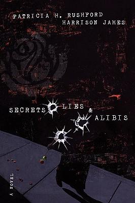 Secrets, Lies & Alibis, PATRICIA H. RUSHFORD, JAMES RUSHFORD, HARRISON JAMES