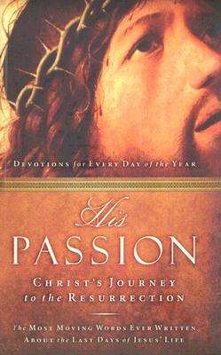 Image for His Passion: Christ's Journey to the Resurrection