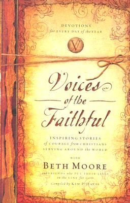 Voices of the Faithful: Inspiring Stories of Courage from Christians Serving Around the World, Beth Moore