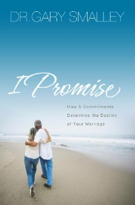 Image for I Promise: How 5 Essential Commitments Determine the Destiny of Your Marriage