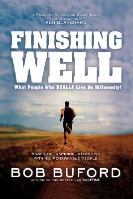 Image for Finishing Well: What People Who Really Live Do Differently!