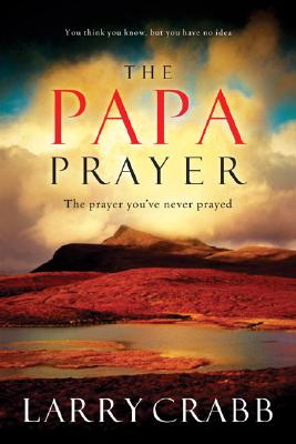 Image for THE PAPA PRAYER The Prayer You've Never Prayed