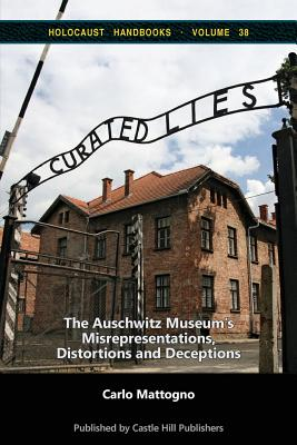 Image for Curated Lies: The Auschwitz Museum's Misrepresentations, Distortions and Deceptions (Holocaust Handbooks) (Volume 38)