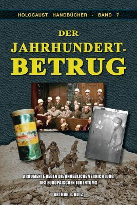 Der Jahrhundertbetrug: Argumente Gegen Die Angebliche Vernichtung Des Europaischen Judentums (Holocaust Handbucher) (German Edition), Butz, Arthur R