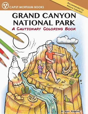 Grand Canyon National Park: A Cautionary Coloring Book, Andy Robbins