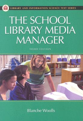 The School Library Media Manager (Library and Information Science Text Series), Blanche Woolls  (Author)