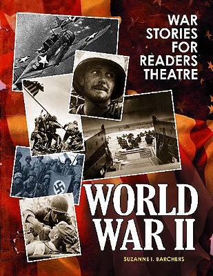 War Stories for Readers Theatre: World War II, Barchers, Suzanne I.