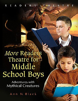 More Readers Theatre for Middle School Boys: Adventures with Mythical Creatures, Black, Ann N.