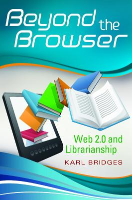 Beyond the Browser: Web 2.0 and Librarianship, Bridges, Karl