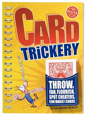 Card Trickery: Throw, Fan, Flourish, Spot Cheaters, and Do Magic with Cards (Klutz), Editors Of Klutz