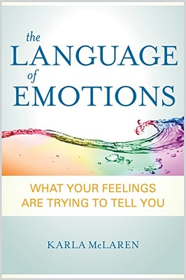 The Language of Emotions: What Your Feelings Are Trying to Tell You, McLaren,  Karla