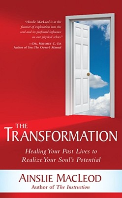 The Transformation: Healing Your Past Lives to Realize Your Soul's Potential, Ainslie MacLeod