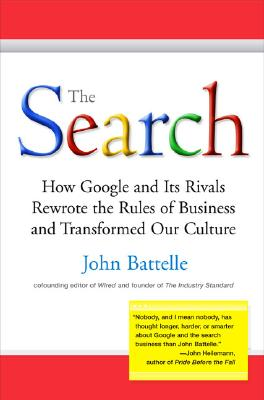Image for The Search: How Google and Its Rivals Rewrote the Rules of Business and Transformed Our Culture