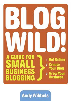 Image for Blogwild!: A Guide for Small Business Blogging