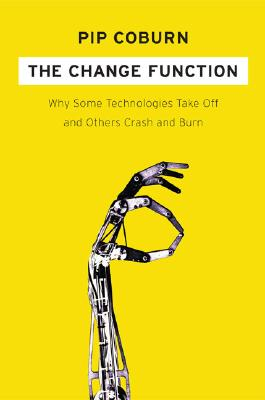 Image for The Change Function: Why Some Technologies Take Off and Others Crash and Burn