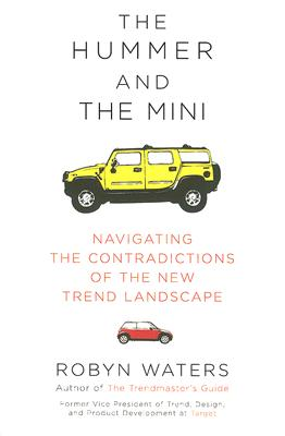 Image for The Hummer and the Mini : Navigating the Contradictions of the New Trend Landscape