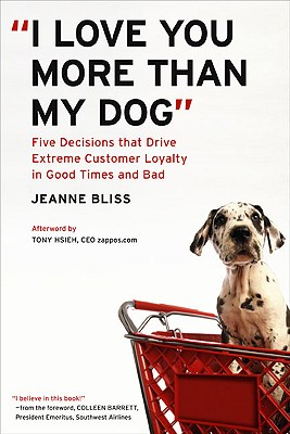 Image for 'I Love You More Than My Dog': Five Decisions That Drive Extreme Customer Loyalty in Good Times and Bad