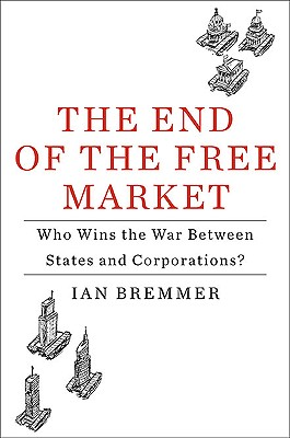 Image for End of the Free Market: Who Wins the War Between States and Corporations?