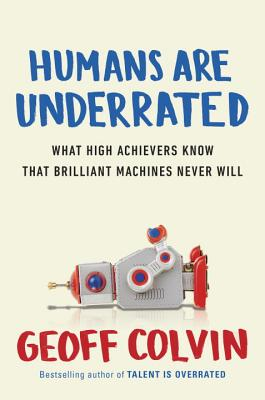 Image for Humans Are Underrated: What High Achievers Know That Brilliant Machines Never Will
