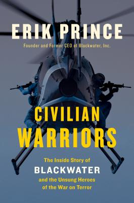 Image for Civilian Warriors: The Inside Story of Blackwater and the Unsung Heroes of the War on Terror