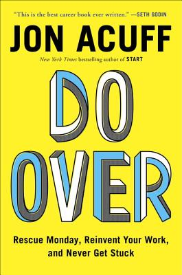 Image for Do Over: Rescue Monday, Reinvent Your Work, and Never Get Stuck