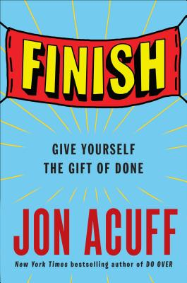 Image for Finish: Give Yourself the Gift of Done
