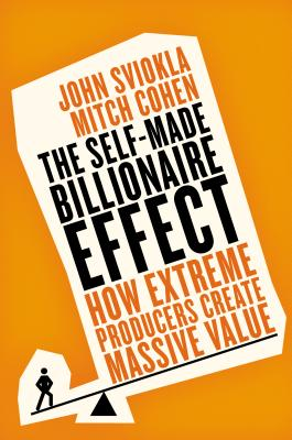 Image for The Self-made Billionaire Effect: How Extreme Producers Create Massive Value