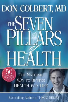 The Seven Pillars of Health, DON COLBERT, MARY COLBERT
