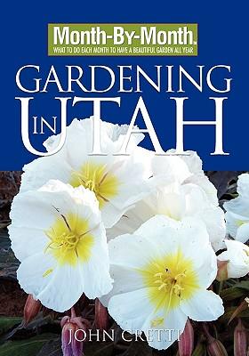 Month-By-Month Gardening in Utah, John Cretti