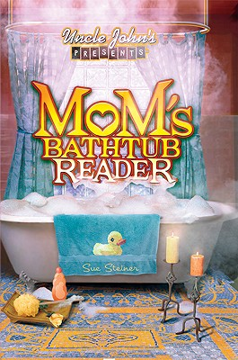 Uncle John's Presents Mom's Bathtub Reader, Sue Steiner