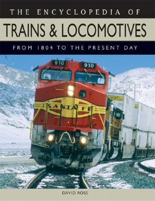 Image for The Encyclopedia of Trains and Locomotives: From 1804 to the Present Day