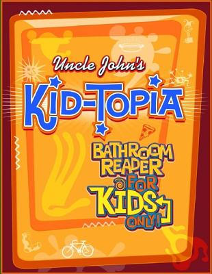 Image for Uncle John's Kid-Topia: Bathroom Reader for Kids Only