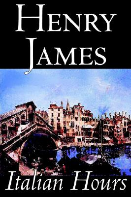 Italian Hours by Henry James, Literary Collections, Travel: Essays & Travelogues,  Europe - Italy, James, Henry