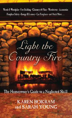 Light the Country Fire: The Homeowner's Guide to a Neglected Skill, Bokram, Karen; Young, Sarah